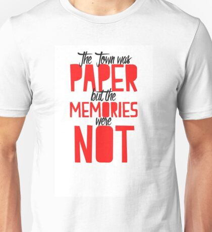 THE TOWN WAS PAPER BUT THE MEMORIES WERE NOT - PAPER TOWNS QUOTE - JOHN GREEN Unisex T-Shirt
