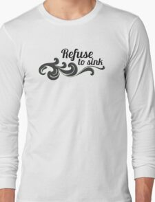 refuse to sink splash Long Sleeve T-Shirt