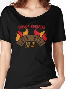 Bridge BURNERS DISTRESSED VERSION first in last out  Women's Relaxed Fit T-Shirt