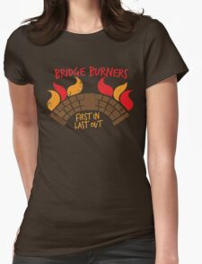 Bridge BURNERS DISTRESSED VERSION first in last out  Womens Fitted T-Shirt