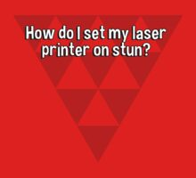 How do I set my laser printer on stun? by margdbrown
