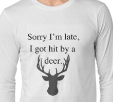 I Got Hit by a Deer Long Sleeve T-Shirt
