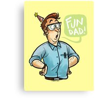 Fun Dad! Canvas Print