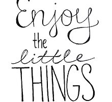 Enjoy the little things by madebydidi