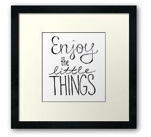 Enjoy the little things Framed Print