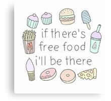 If there's free food i'll be there Canvas Print