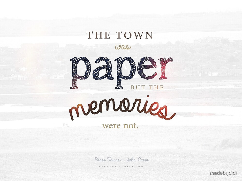 The town was paper but the memories were not paper towns john green ...