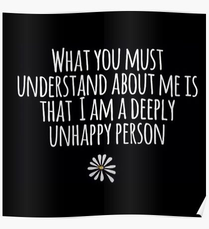 Looking for Alaska - What you must understand about me is that im a deeply unhappy person john green  Poster
