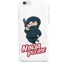 """NINJA please !"" iPhone Case/Skin"