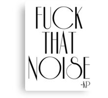 Fuck That Noise - Kenny Powers Canvas Print