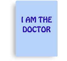 I Am The Doctor Canvas Print