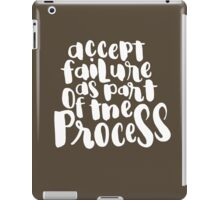 Accept Failure As Part Of The Process iPad Case/Skin