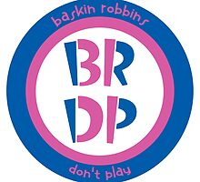 Baskin Robbins Don't Play by aFiendishThingy
