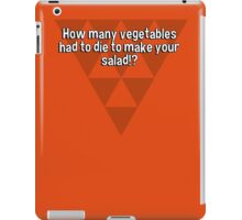 How many vegetables had to die to make your salad!? iPad Case/Skin