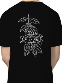 Coffee or Die - original pen and ink sketch Classic T-Shirt