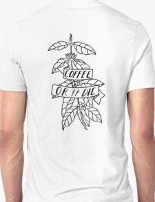 Coffee or Die - original pen and ink sketch - black outline T-Shirt