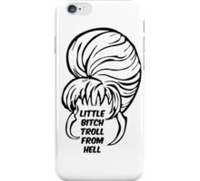 Little Bitch Troll From Hell 1 iPhone Case/Skin