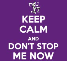 Keep Calm and Don't Stop Me Now by cisnenegro