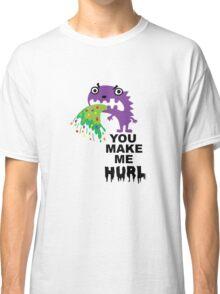 You Make Me Hurl - on lights Classic T-Shirt