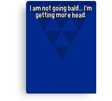 I am not going bald... I'm getting more head. Canvas Print