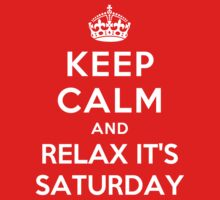 KEEP CALM AND RELAX IT'S SATURDAY by deepdesigns