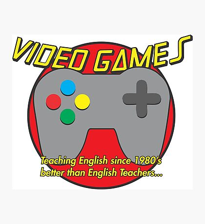 Video Game is better than English Teachers !! Photographic Print