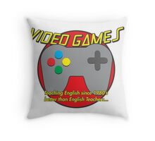 Video Game is better than English Teachers !! Throw Pillow