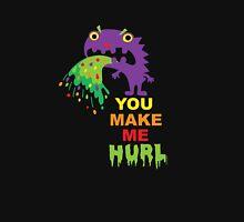 You Make Me Hurl - on darks Unisex T-Shirt