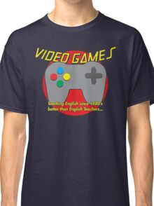Video Game is better than English Teachers !! Classic T-Shirt