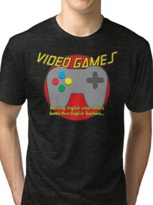 Video Game is better than English Teachers !! Tri-blend T-Shirt