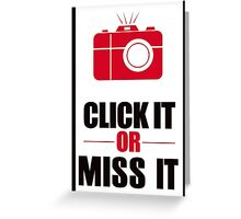 Click it or Miss it Greeting Card