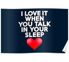 I love it when you talk in your sleep Poster