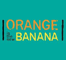 Orange is the New Banana, Text. by Nathanael Mortensen