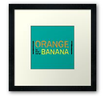 Orange is the New Banana, Text. Framed Print