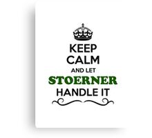 Keep Calm and Let STOERNER Handle it Canvas Print