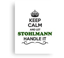 Keep Calm and Let STOHLMANN Handle it Canvas Print