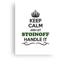 Keep Calm and Let STOINOFF Handle it Canvas Print