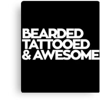 BEARDED TATTOOED AND AWESOME Canvas Print