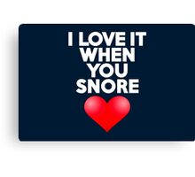 I love it when you snore Canvas Print