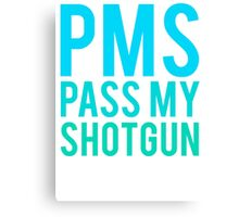 PMS PASS MY SHOTGUN Canvas Print