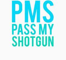 PMS PASS MY SHOTGUN Unisex T-Shirt