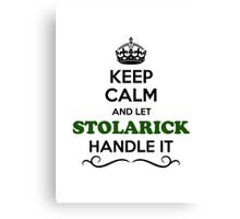 Keep Calm and Let STOLARICK Handle it Canvas Print