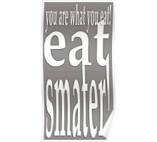 eat smater!  Poster