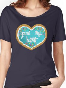 You're my hero Women's Relaxed Fit T-Shirt