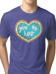You're my hero Tri-blend T-Shirt