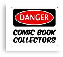 COMIC BOOK COLLECTORS, FUNNY FAKE SAFETY DANGER SIGN  Canvas Print