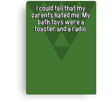 I could tell that my parents hated me. My bath toys were a toaster and a radio. Canvas Print