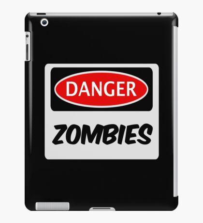DANGER ZOMBIES FUNNY FAKE SAFETY DANGER SIGN iPad Case/Skin
