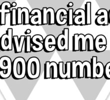 I dialled one of those 900 numbers to get some financial advice. They advised me not to dial 900 numbers. Sticker