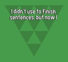 I didn't use to finish sentences' but now I by margdbrown